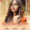 Jyotica Tangri & Raghav Sachar - Kuch Tum Kaho - Single