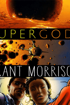 Supergods: What Masked Vigilantes, Miraculous Mutants, And a Sun God from Smallville Can Teach Us About Being Human (Unabridged) - Grant Morrison