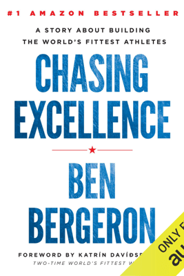 Chasing Excellence: A Story About Building the World's Fittest Athletes (Unabridged) - Ben Bergeron