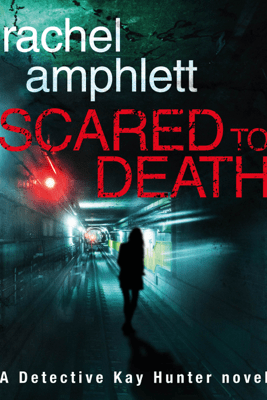 Scared to Death: A Detective Kay Hunter crime thriller - Rachel Amphlett