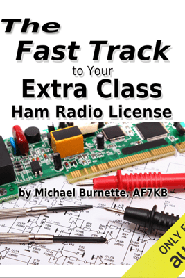 The Fast Track to Your Extra Class Ham Radio License: Fast Track Ham License Series (Unabridged) - Michael Burnette