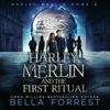 Bella Forrest - Harley Merlin and the First Ritual: Harley Merlin, Book 4 (Unabridged)  artwork