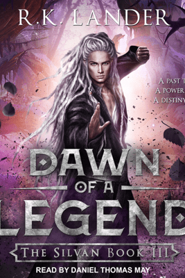 Dawn Of A Legend: The Silvan Book III, A Past To Claim, A Power To Wield, A Destiny To Fulfil - R. K. Lander