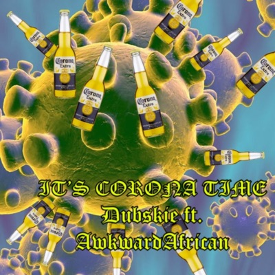 It's Corona Time (Coronavirus Theme Song) - Dubskie Feat. Awkward African mp3 download
