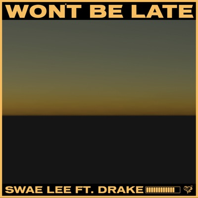 Won't Be Late (feat. Drake) Won't Be Late (feat. Drake) - Single - Swae Lee mp3 download