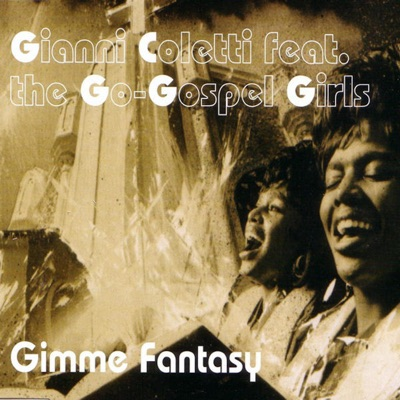 Gimme Fantasy (Extended Mix) - Gianni Coletti Feat. The Go-Ghospel Girls mp3 download
