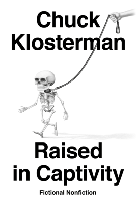 Raised in Captivity: Fictional Nonfiction (Unabridged) - Chuck Klosterman