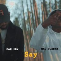 Say (feat. Mac Turner) - Single - Mac Irv mp3 download
