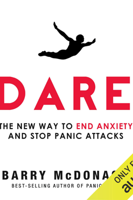 Dare: The New Way to End Anxiety and Stop Panic Attacks Fast (Unabridged) - Barry McDonagh