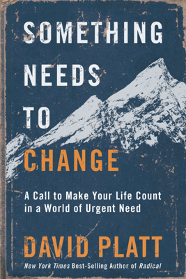 Something Needs to Change: A Call to Make Your Life Count in a World of Urgent Need (Unabridged) - David Platt