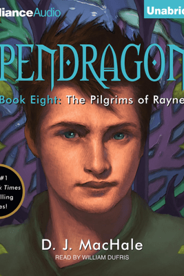 The Pilgrims of Rayne: Pendragon, Book 8 (Unabridged) [Unabridged  Fiction] - D. J. MacHale