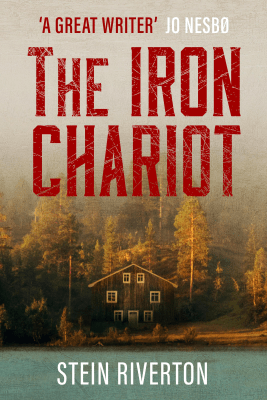 The Iron Chariot: Voted the Greatest Norwegian Crime Novel of All Time (Unabridged) - Stein Riverton