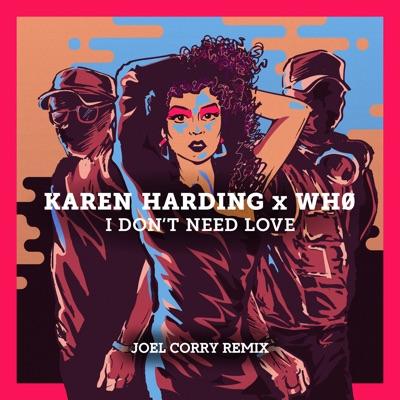 I Don't Need Love (Joel Corry Remix) - Karen Harding & Wh0 mp3 download