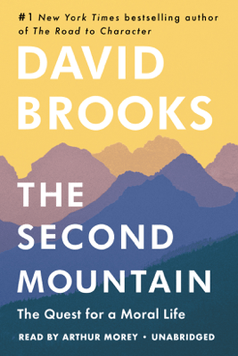 The Second Mountain: The Quest for a Moral Life (Unabridged) - David Brooks