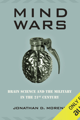 Mind Wars: Brain Science and the Military in the 21st Century (Unabridged) - Jonathan Moreno