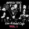 IMPROV TRIO - Live at Hotel Cafe, Vol. 1  artwork