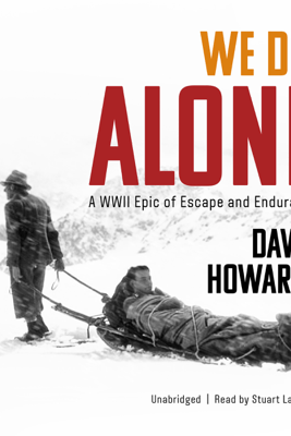 We Die Alone: A Wwii Epic of Escape and Endurance - David Howarth