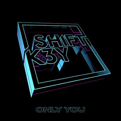 Only You - Shift K3Y mp3 download