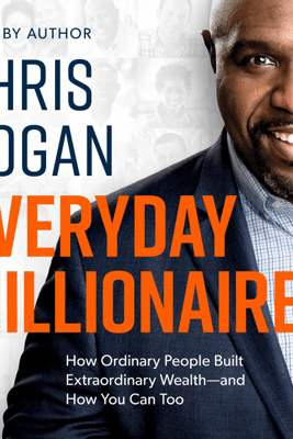 Everyday Millionaires: How Ordinary People Built Extraordinary Wealth - and How You Can Too (Unabridged) - Chris Hogan