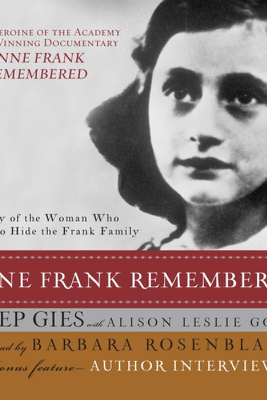Anne Frank Remembered: The Story of the Woman Who Helped to Hide the Frank Family - Miep Gies & Alison Leslie Gold