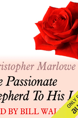 A Dozen Red Roses: The Passionate Shepherd to His Love (Unabridged) - Christopher Marlowe