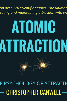 Atomic Attraction: The Psychology of Attraction (Unabridged) - Christopher Canwell