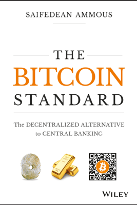 The Bitcoin Standard: The Decentralized Alternative to Central Banking (Unabridged) - Saifedean Ammous