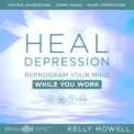 Free Download Kelly Howell Heal Depression While You Work: Listen Anytime Mp3
