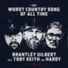 Brantley Gilbert - The Worst Country Song Of All Time (feat. Toby Keith & Hardy)