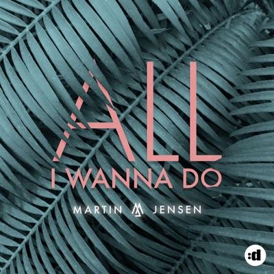 All I Wanna Do - Martin Jensen mp3 download