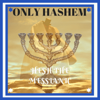 Only HaShem Hesh The Messianic