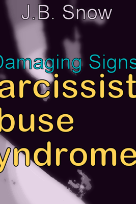 6 Damaging Signs of Narcissistic Abuse Syndrome: Transcend Mediocrity, Book 338 (Unabridged) - J. B. Snow