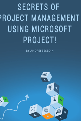 Secrets of Project Management Using Microsoft Project! (Unabridged) - Andrei Besedin