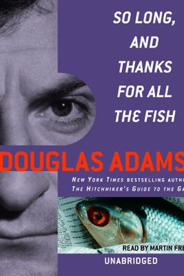 So Long, and Thanks for All the Fish (Unabridged) - Douglas Adams