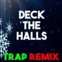 Free Download Christmas Classics Remix Deck the Halls (Trap Remix) Mp3