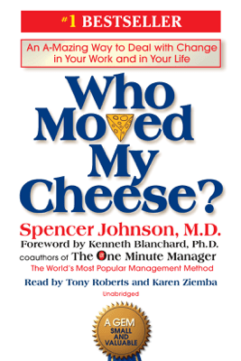 Who Moved My Cheese?: An A-Mazing Way to Deal with Change in Your Work and in Your Life (Unabridged) - Spencer Johnson