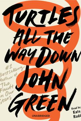 Turtles All the Way Down (Unabridged) - John Green