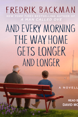 And Every Morning the Way Home Gets Longer and Longer (Unabridged) - Fredrik Backman