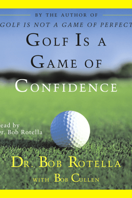 Golf Is A Game Of Confidence (Abridged) - Bob Rotella
