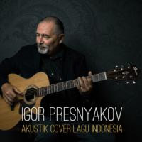 Lagu Indonesia (Akustik) - Igor Presnyakov