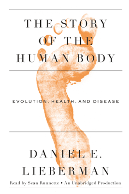 The Story of the Human Body: Evolution, Health, and Disease (Unabridged) - Daniel Lieberman