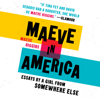 Maeve Higgins - Maeve in America: Essays by a Girl from Somewhere Else (Unabridged)  artwork
