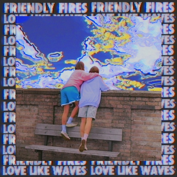 Friendly Fires – Love Like Waves – Single [iTunes Plus M4A]