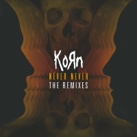 Never Never: The Remixes - EP - Korn mp3 download