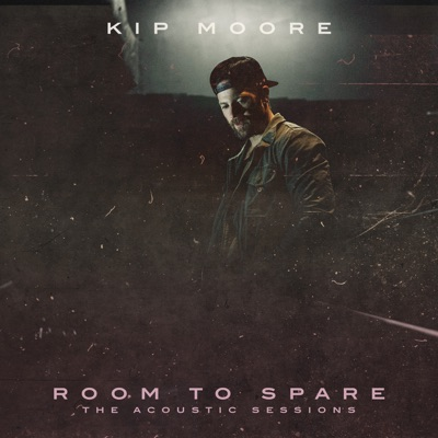 It Ain't California-Room to Spare: The Acoustic Sessions - Kip Moore mp3 download