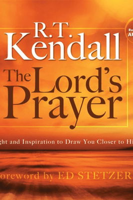 The Lord's Prayer: Insight and Inspiration to Draw You Closer to Him - R.T. Kendall