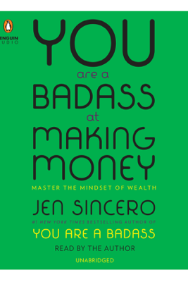 You Are a Badass at Making Money: Master the Mindset of Wealth (Unabridged) - Jen Sincero