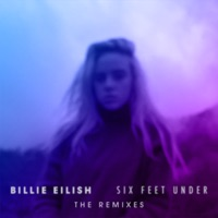 Six Feet Under (The Remixes) - EP - Billie Eilish mp3 download