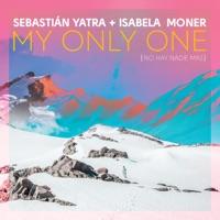My Only One (No Hay Nadie Más) - Single - Sebastián Yatra & Isabela Moner mp3 download