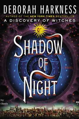 Shadow of Night: A Novel (Unabridged) - Deborah Harkness